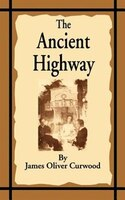 The Ancient Highway:  A Novel Of High Hearts And Open Roads