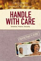 Handle With Care Participants Guide: Emotions, Finance, Sexuality