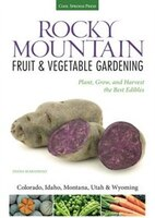 Rocky Mountain Fruit & Vegetable Gardening: Plant, Grow, And Harvest The Best Edibles - Colorado, Idaho, Montana, Utah &