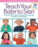 Teach Your Baby To Sign, Revised And Updated 2nd Edition: An