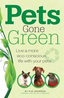 Pets Gone Green: Live a More Eco-Conscious Life with Your Pets
