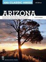 100 Classic Hikes Arizona: Grand Canyon, Colorado Plateau,