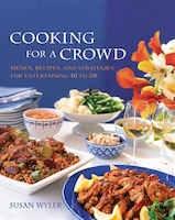Cooking For A Crowd: Menus, Recipes, and Strategies for Entertaining 10 to 50