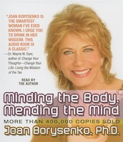 Minding the Body, Mending the Mind: Updated and Revised with a New Foreword by Andrew Weil, MD