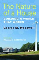 The Nature of a House: Building a World that Works