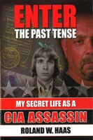 Enter the Past Tense: My Secret Life as a CIA Assassin