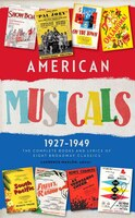 American Musicals:  The Complete Books And Lyrics Of Eight Broadway Classics 1927-1949: Show Boat / As Thousands Cheer / Pal Joey
