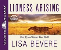 Lioness Arising: Wake Up And Change Your World - Lisa Bevere