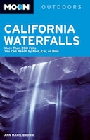 Moon California Waterfalls: More Than 200 Falls You Can Reach by Foot, Car, or Bike