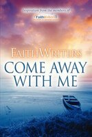 Faithwriters-come Away With Me