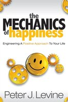 The Mechanics of Happiness shows you how to live an enhanced life