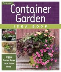 Container Garden Idea Book: Entries * Driveways * Pathways * Gardens