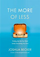 The More Of Less: Finding The Life You Want Under Everything