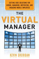 "Virtual Manager: ""Cutting-Edge Solutions for Hiring, Managing, Motivating, and Engaging Mobile Employees """