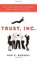 Trust, Inc.: How To Create A Business Culture That Will Ignite Passion, Engagement, And Innovation