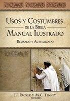 Usos Y Costumbres De La Biblia: Manual Ilustrado, Revisado Y Actualizado