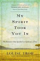 My Spirit Took You In: The Romance that Sparked an Epidemic of Fear: A Memoir of the Life and Death of Thomas Eric Duncan,