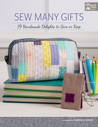 Sew Many Gifts: Xx Handmade Delights To Give Or Keep