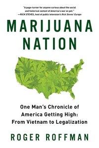 Marijuana Nation: One Man's Chronicle Of America Getting High: From Vietnam To Lega