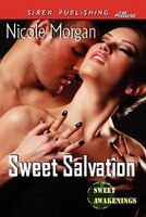 Sweet Salvation [sweet Awakenings 2] (siren Publishing Allure) - Nicole Morgan