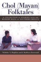 Chol (Mayan) Folktales: A Collection of Stories from the Modern Maya of Southern Mexico