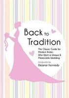 Back To Tradition - The Classic Guide For Modern Brides Who Want A Unique And Memorable Wedding