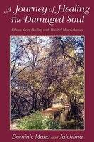 A Journey Of Healing The Damaged Soul: 15 Years Healing With Huichol Mara'akames - Dominic Maka, Jaichima