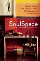 SoulSpace: Transform Your Home, Transform Your Life  -  Creating a Home That Is Free of Clutter, Full of Beaut