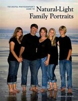 The Digital Photographer's Guide to Natural-Light Family Portraits