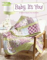 Baby, It's You! 10 Quilts & Bags