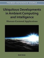 Ubiquitous Developments In Ambient Computing And Intelligence: Human-centered Applications