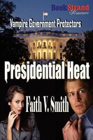 Presidential Heat [vampire Government Protectors] (bookstrand Publishing Romance)