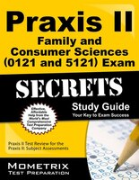 Praxis Ii Family And Consumer Sciences (5121) Exam Secrets Study Guide: Praxis Ii Test Review For The Praxis Ii Subject