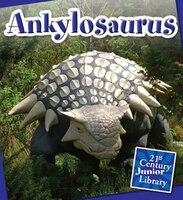 Ankyosaurus (21st Century Junior Library:  Dinosaurs)
