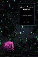 Avant-garde Hamlet: Text, Stage, Screen