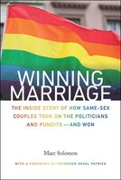 Winning Marriage: The Inside Story of How Same-Sex Couples Took on the Politicians and Pundits—and Won