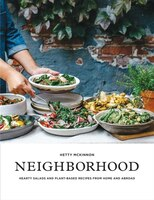 Neighborhood: Hearty Salads And Plant-based Recipes From