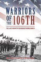 Warriors Of The 106th: The Last Infantry Division Of World