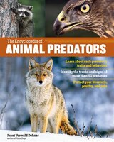 The Encyclopedia Of Animal Predators: Learn About Each Predator's Traits And Behaviors; Identify The Tracks And Signs Of