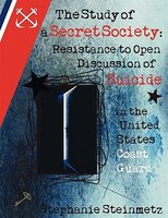 The Study Of A Secret Society: Resistance To Open Discussion Of Suicide In The United States Coast Guard