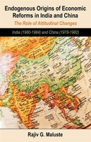 Endogenous Origins Of Economic Reforms In India And China: The Role Of Attitudinal Changes: India (1980-1984) And China (1978-1982