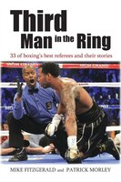 Third Man In The Ring: 33 Of Boxing's Best Referees And Their Stories