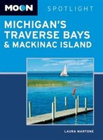 Moon Spotlight Michigan?s Traverse Bays & Mackinac Island