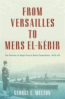 From Versailles to Mers el-Kébir: The Promise of Anglo-Fren