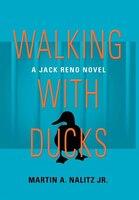 Walking With Ducks: A Jack Reno Novel