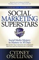 Social Marketing Superstars: Social Media Mystery to Mastery in 30 Days