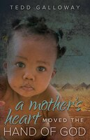 A Mother's Heart Moved The Hand Of God