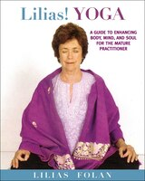 Lilias! Yoga: Your Guide to Enhancing Body, Mind, and Spirit