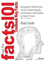 Studyguide For World Poverty: Roots Of Global Inequality And The Modern World System By Harold R. Kerbo, Isbn 9780073042954
