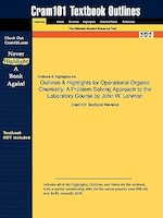 Outlines & Highlights For Operational Organic Chemistry: A Problem-solving Approach To The Laboratory Course By John W. Lehman